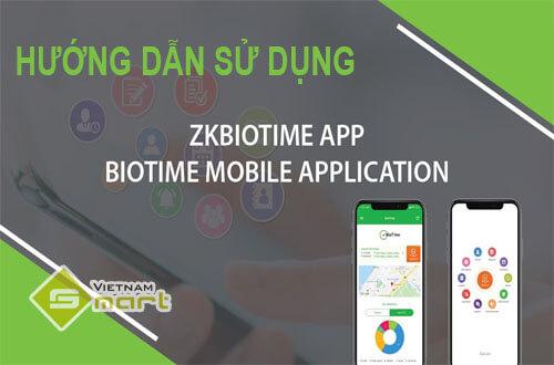 Hướng dẫn sử dụng ứng dụng ZKTeco BioTime APP